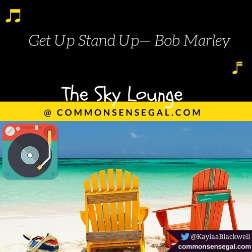 Get Up Stand Up— Bob Marley