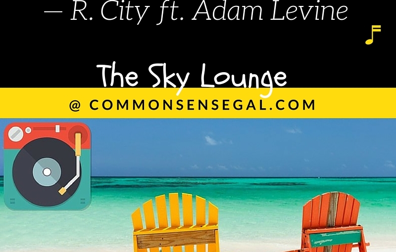 From The Sky Lounge: Locked Away — R. City ft. Adam Levine